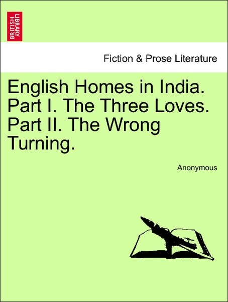 English Homes in India. Part I. The Three Loves. Part II. The Wrong Turning. Vol. I. als Taschenbuch von Anonymous - British Library, Historical Print Editions