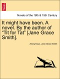 Anonymous;Smith, Jane Grace: It might have been. A novel. By the author of Tit for Tat [Jane Grace Smith]. VOL. I