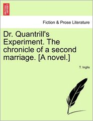Dr. Quantrill's Experiment. The chronicle of a second marriage. [A novel.] - T. Inglis
