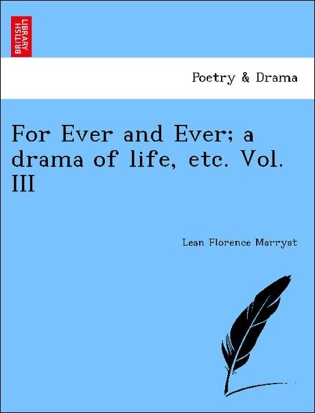 For Ever and Ever; a drama of life, etc. Vol. III als Taschenbuch von Lean Florence Marryat