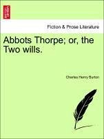 Abbots Thorpe or, the Two wills. Vol. I. - Burton, Charles Henry