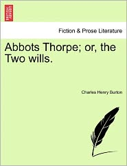 Abbots Thorpe; Or, The Two Wills. - Charles Henry Burton