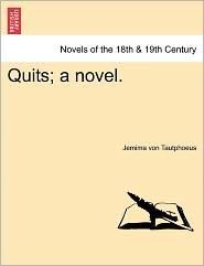 Quits; A Novel. - Jemima Von Tautphoeus
