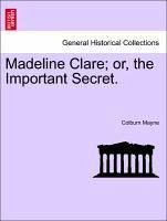 Madeline Clare or, the Important Secret. VOL. II - Mayne, Colburn