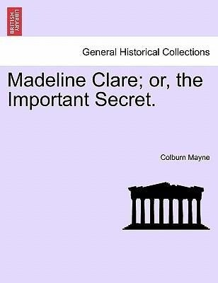 Madeline Clare; or, the Important Secret. VOL. II als Taschenbuch von Colburn Mayne - British Library, Historical Print Editions