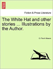The White Hat And Other Stories ... Illustrations By The Author. - G. Finch Mason