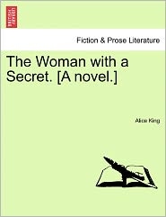 The Woman With A Secret. [A Novel.] - Alice King