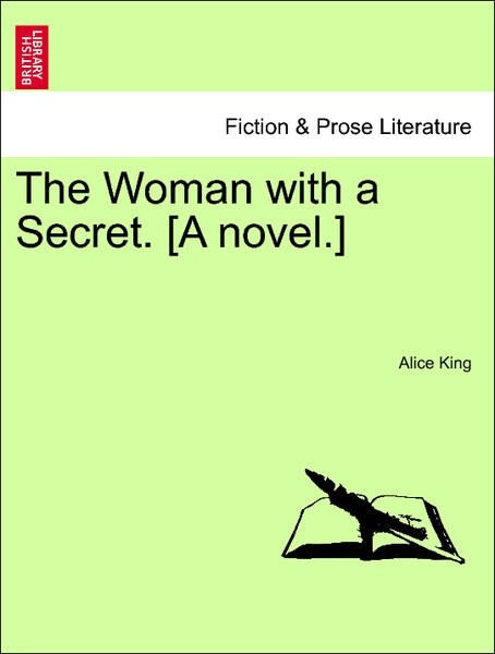 The Woman with a Secret. [A novel.] VOL. I als Taschenbuch von Alice King - British Library, Historical Print Editions