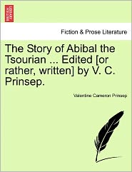 The Story Of Abibal The Tsourian ... Edited [Or Rather, Written] By V. C. Prinsep. - Valentine Cameron Prinsep