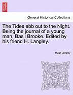 The Tides Ebb Out to the Night. Being the Journal of a Young Man, Basil Brooke. Edited by His Friend H. Langley.