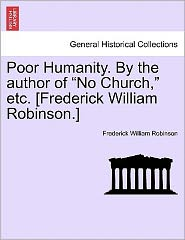Poor Humanity. By The Author Of No Church, Etc. [Frederick William Robinson.] - Frederick William Robinson