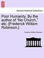 "Poor Humanity. by the Author of ""No Church,"" Etc. [Frederick William Robinson.]"