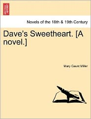 Dave's Sweetheart. [A Novel.] - Mary Gaunt Miller