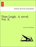 Theo Leigh. A novel. Vol. II. - Thomas, Annie Hall