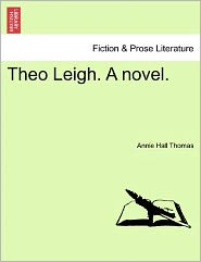Theo Leigh. A Novel. - Annie Hall Thomas