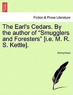 """The Earl's Cedars. by the Author of """"Smugglers and Foresters"""" [I.E. M. R. S. Kettle]."""