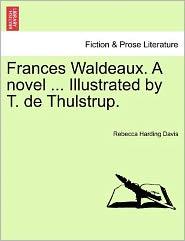 Frances Waldeaux. A Novel ... Illustrated By T. De Thulstrup. - Rebecca Harding Davis