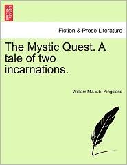 The Mystic Quest. A Tale Of Two Incarnations. - William M.I.E.E. Kingsland