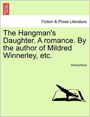 The Hangman's Daughter. A romance. By the author of Mildred Winnerley, etc. - Anonymous