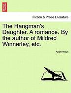 The Hangman's Daughter. a Romance. by the Author of Mildred Winnerley, Etc.