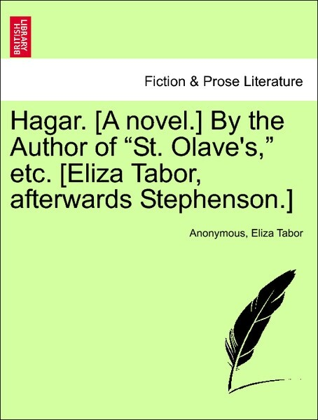 Hagar. [A novel.] By the Author of St. Olave´s, etc. [Eliza Tabor, afterwards Stephenson.] Vol. III als Taschenbuch von Anonymous, Eliza Tabor