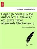 Anonymous;Tabor, Eliza: Hagar. [A novel.] By the Author of St. Olave´s, etc. [Eliza Tabor, afterwards Stephenson.] Vol. III