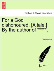 For a God dishonoured. [A tale.] By the author of *****. - Anonymous
