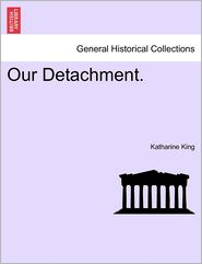 Our Detachment. Vol. III. - Katharine King