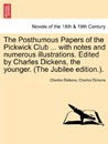 The Posthumous Papers of the Pickwick Club ... with Notes and Numerous Illustrations. Edited by Charles Dickens, the Younger. Vol. I (the Jubilee Edition.). - Charles Dickens