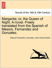 Margarita; Or, The Queen Of Night. A Novel. Freely Translated From The Spanish Of Messrs. Fernandez And Gonzalez. - Manuel Fernandez Y Gonzalez, John Horace Savile