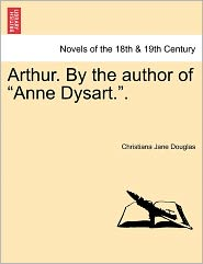 Arthur. By The Author Of Anne Dysart.. - Christiana Jane Douglas