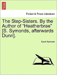 The Step-Sisters. By The Author Of Heatherbrae [S. Symonds, Afterwards Dunn].