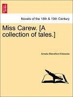 Miss Carew. [A collection of tales.] VOL. I - Edwards, Amelia Blandford