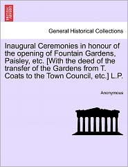 Inaugural Ceremonies in honour of the opening of Fountain Gardens, Paisley, etc. [With the deed of the transfer of the Gardens from T. Coats to the Town Council, etc.] L.P.