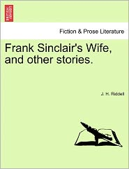 Frank Sinclair's Wife, And Other Stories. - J. H. Riddell