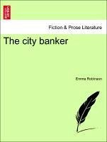 The city banker. VOL. III - Robinson, Emma