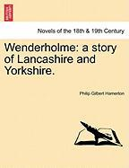 Wenderholme: A Story of Lancashire and Yorkshire.