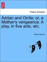 Adrian and Orrila or, a Mother's vengeance. A play, in five acts, etc. - Dimond, William
