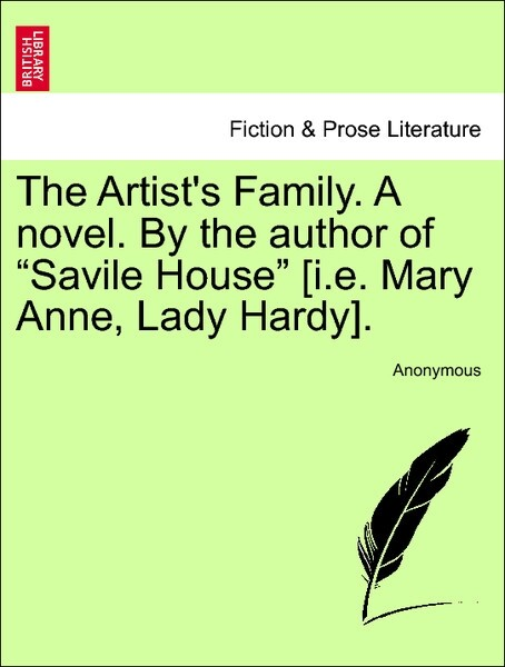 The Artist´s Family. A novel. By the author of Savile House [i.e. Mary Anne, Lady Hardy]. VOL. II als Taschenbuch von Anonymous