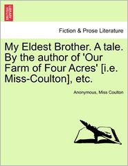 My Eldest Brother. A tale. By the author of 'Our Farm of Four Acres' [i.e. Miss-Coulton], etc. - Anonymous, Miss Coulton