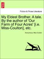 My Eldest Brother. A tale. By the author of ´Our Farm of Four Acres´ [i.e. Miss-Coulton], etc. als Taschenbuch von Anonymous, Miss Coulton