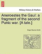 Aneroestes the Gaul: A Fragment of the Second Punic War. [A Tale.]