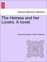 The Heiress and her Lovers. A novel. VOL. II - Chatterton, Henrietta Georgiana, Marcia