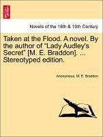 Taken at the Flood. A novel. By the author of