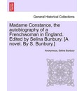 Madame Constance, the Autobiography of a Frenchwoman in England. Edited by Selina Bunbury. [A Novel. by S. Bunbury.] - Anonymous