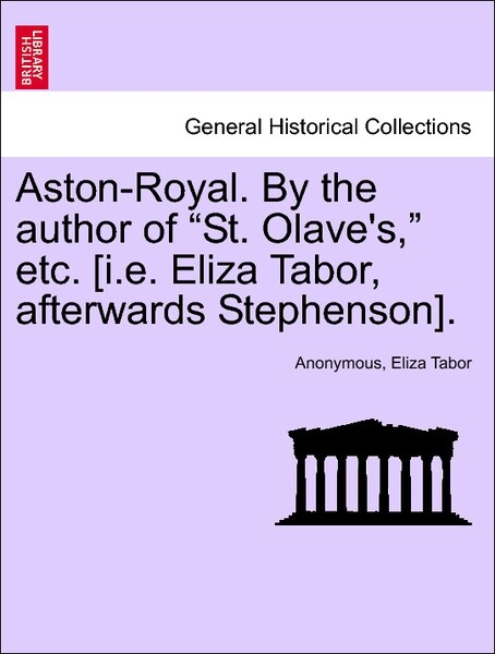 Aston-Royal. By the author of St. Olave´s, etc. [i.e. Eliza Tabor, afterwards Stephenson]. Vol. III als Taschenbuch von Anonymous, Eliza Tabor