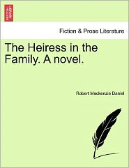 The Heiress In The Family. A Novel. - Robert Mackenzie Daniel