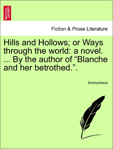 Hills and Hollows; or Ways through the world: a novel. ... By the author of Blanche and her betrothed. vol. I als Taschenbuch von Anonymous - British Library, Historical Print Editions