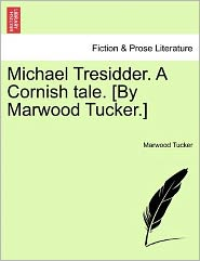 Michael Tresidder. A Cornish Tale. [By Marwood Tucker.] - Marwood Tucker