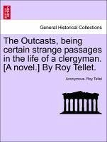 The Outcasts, being certain strange passages in the life of a clergyman. [A novel.] By Roy Tellet. VOL. II - Anonymous Tellet, Roy